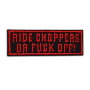 Ride choppers or fuck off! patch